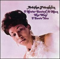 I Never Loved a Man the Way I Love You: Aretha Franklin (1967)